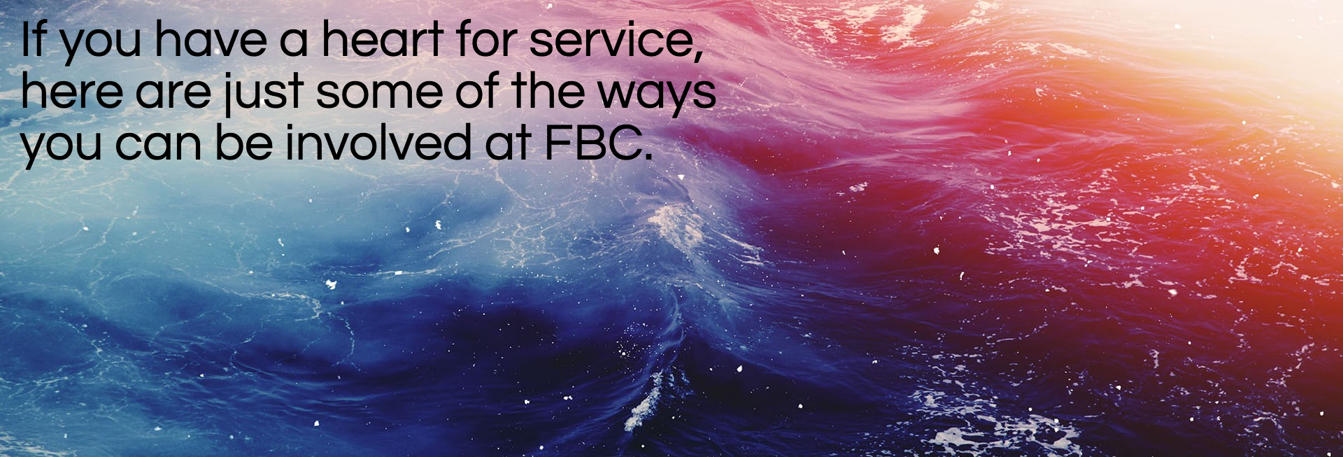 If you have a heart for service, here are just some of the ways you can be involved at FBC.